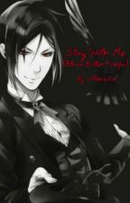 Stay With Me (Black Butler Sebastian Fanfic) by xXPookieXx10