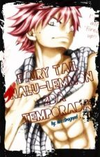 Fairy Tail- NaLu- lemmon SEGUNDA TEMPORADA by Nozzdragneel