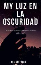 Mi Luz En La Oscuridad by arianavera09