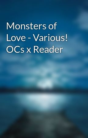 Monsters of Love - Various! OCs x Reader by DreamsForDays313
