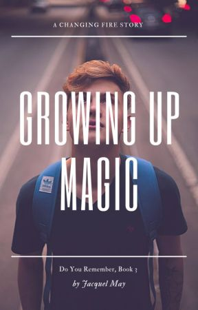 Growing Up Magic (Do You Remember, Book 3) by Princess_Toy_Nerd