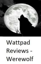 Detailed Wattpad Reviews - Werewolf by vblawnola