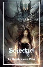 Soledad: La sombra con vida (Libro I) (Finalizada) by Angel_jovovich