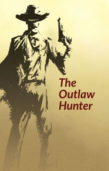 The Outlaw Hunter (Abused and Neglected Male Reader x Rwby