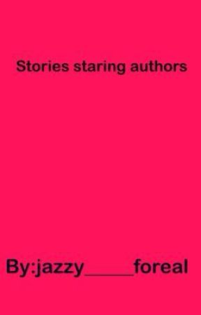 Story starring authors by jazzy_____foreal