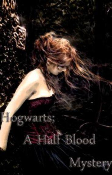 Hogwarts; A Half Blood Mystery