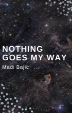 Nothing Goes My Way by sunnymadii