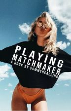 Playing Matchmaker (Original) (Complete) by summercalling