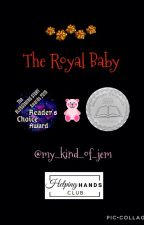 The Royal Baby (Children's Book) ✔️ by my_kind_of_jem