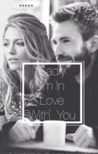 Sadly, I'm In Love With You (Chris Evans Fan-Fic) by __1Ren1__