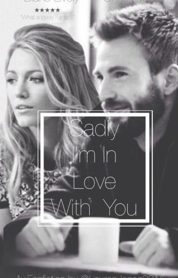 Sadly, I'm In Love With You (Chris Evans Fan-Fic)