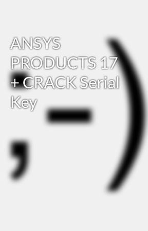 ANSYS PRODUCTS 17 + CRACK Serial Key - Wattpad