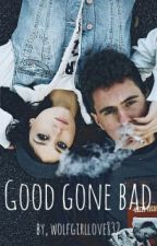 Good Gone Bad by wolfgirllove832