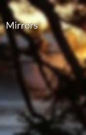 Mirrors by Scoutsmiles83