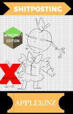 ★ Shitposting: MINECRAFT EDITION!! ★ by Applekinz