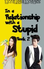 In a Relationship with a Stupid {Book 2} by princess_schemer