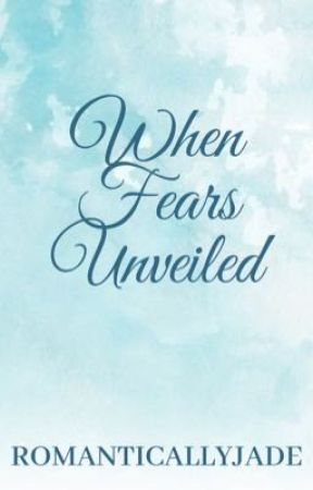 When Fears Unveiled by romanticallyjade