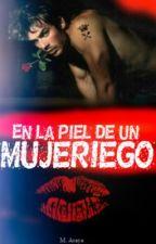 En la piel de un mujeriego by loveattack6