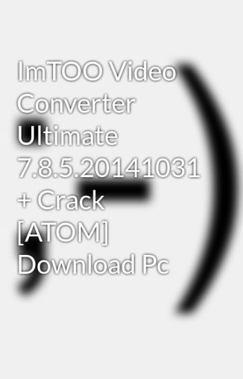 imtoo video converter ultimate 7 full crack