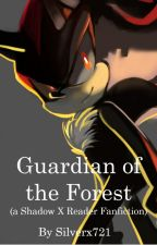 Guardian of the Forest (a Shadow X Reader Fanfiction) by Silverx721