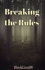 Breaking the Rules by BlackLion98