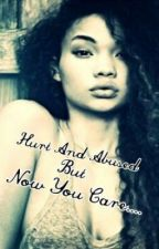 Hurt and Abused but now you care by Bored_beauty