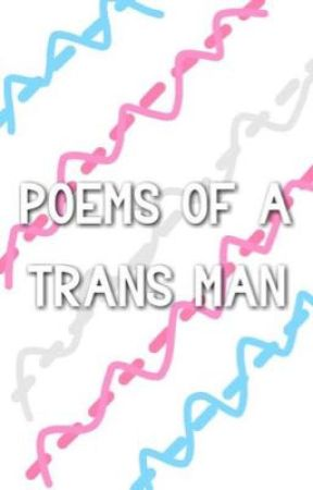 Poems of a Trans Man by tiredcherubs