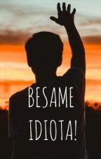 BESAME IDIOTA!!! by _zodiac_girlss_