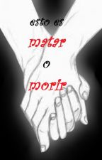 •Esto es Matar o Morir (yaoi/BL) by fujoshi3000