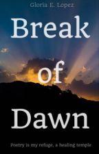 Break of Dawn  by Poetic_Glory