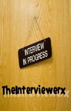 Interviews - by TheInterviewerx by TheReviewerx