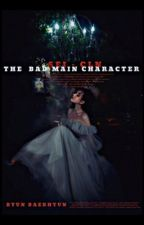 [Completed] The bad main character / Муу гол дүр / by Sei-Kt
