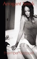 Arrogant Smirk (A Rihanna Fanfiction) by theimperfectpoet
