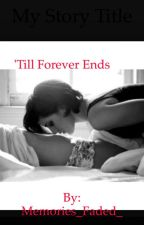 'Till Forever ends... (GirlxGirl) by Memories_Faded_