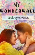 My Wonderwall (KathNiel and Parking 5) by anakngmeantobe