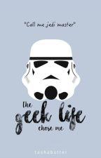 The Geek Life Chose Me by tashabutter