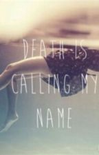 Death Is Calling My Name by depression_kills0139