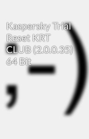 Kaspersky Trial Reset KRT CLUB (2 0 0 35) 64 Bit - Wattpad