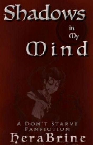 Shadows in my Mind (A Don't Starve Fan-fic)
