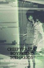 Creepypasta Boyfriend Scenarios  by EdgeTrxsh