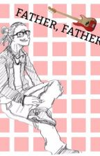 FATHER, FATHER| BNHA VARIOUS X READER by SmalshySmalsh
