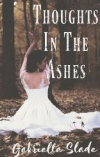 Thoughts In The Ashes by authorgabriellaslade