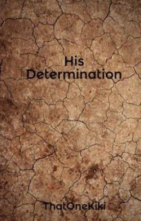 His Determination by ThatOneKiki