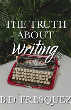 The Truth About Writing by The_Dreamer_10