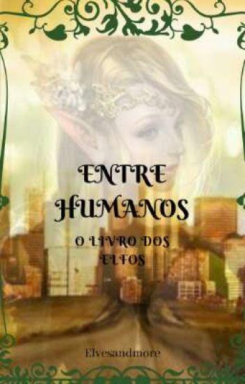 Entre Humanos-O livro dos elfos - Elvesandmore - Wattpad