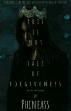 This Is Not A Tale Of Forgiveness  by _phineass_