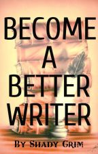Become a Better Writer by ShadyGrim