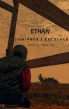 ETHAN - Caminhos e Escolhas by Gabrieldcq