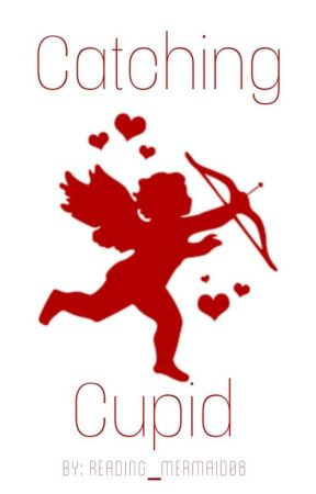 Catching Cupid  by Reading_Mermaid08