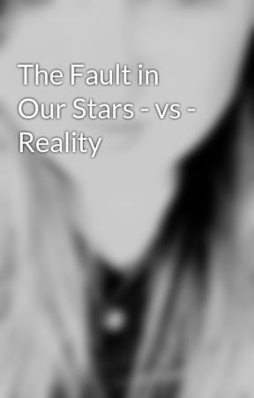 The Fault in Our Stars - vs - Reality by ShelbieHope